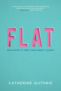 Flat: Reclaiming my body from breast cancer